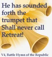 He has sounded forth the trumpet that Shall never call Retreat!